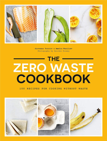 Zero Waste Cookbook: 100 Recipes for Cooking Without Waste