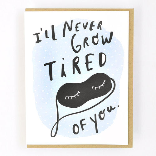 I'll never grow tired of you! Card