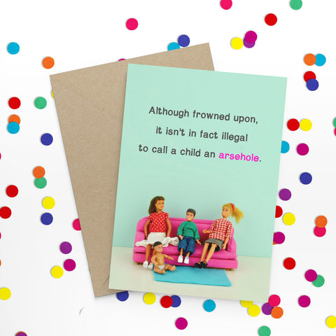 """ Arsehole Child "" Greeting Card"