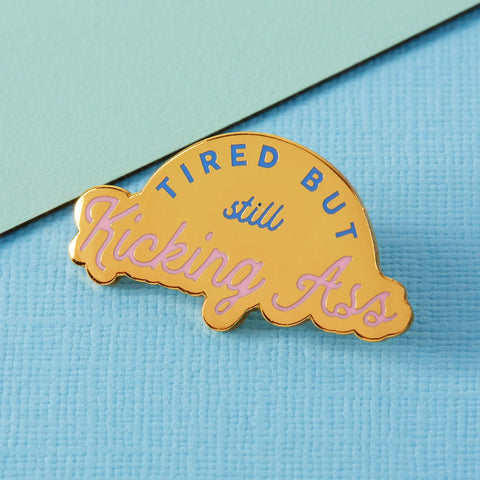 Tired But Kicking Ass Enamel Pin