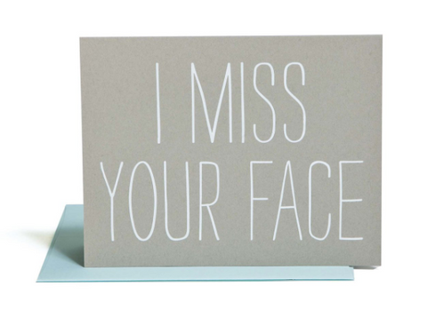 """I MISS YOUR FACE"" Card"