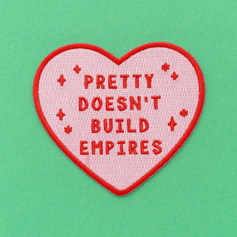 Pretty Doesn't Build Empires Embroidered Iron On Patch