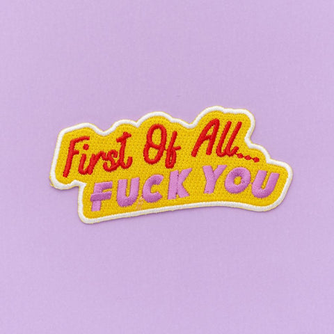 First Of All, Fuck You Embroidered Iron On Patch