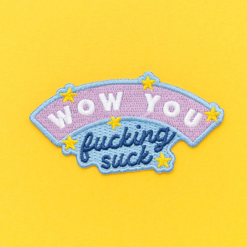 Wow You Fucking Suck Embroidered Iron On Patch