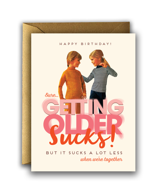 """ Getting Older Sucks "" Card"