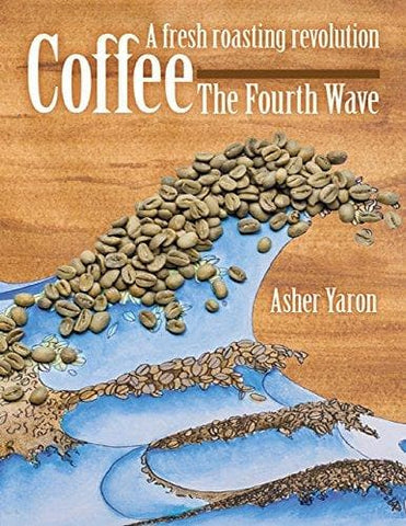 Coffee – The Fourth Wave: A Fresh Roasting Revolution