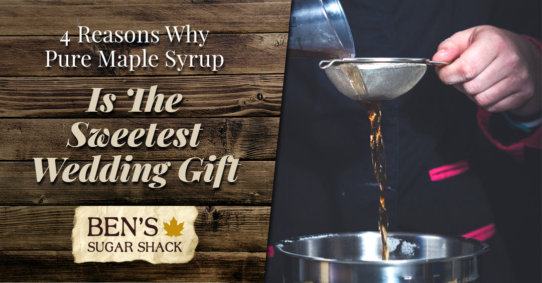 4 Reasons Why Pure Maple Syrup Is The Sweetest Wedding Gift
