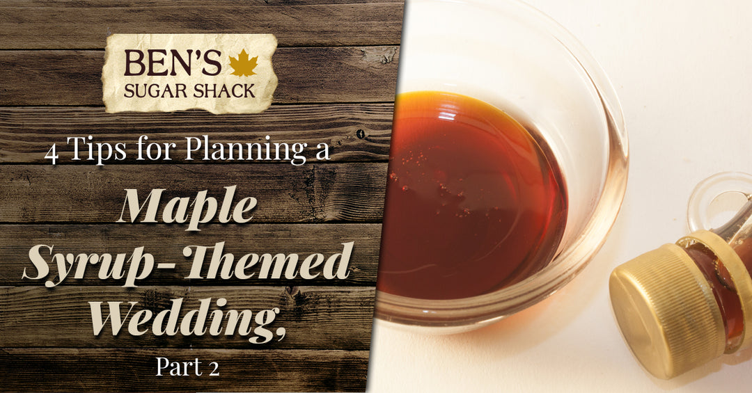 4 Tips for Planning a Maple Syrup-Themed Wedding, Part 2
