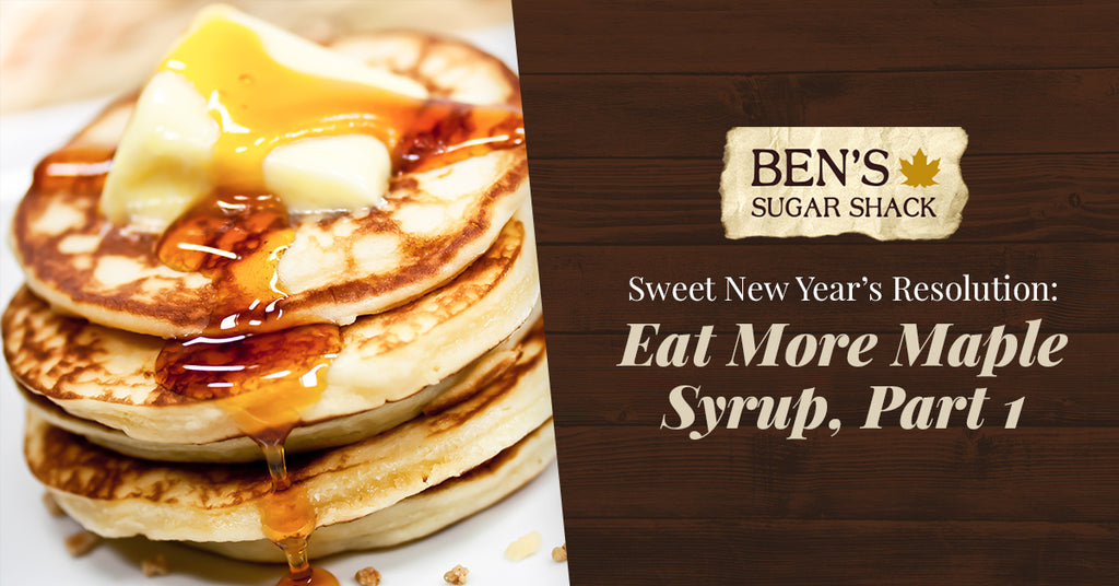 A Sweet New Year's Resolution: Eat More Maple Syrup, Part 1