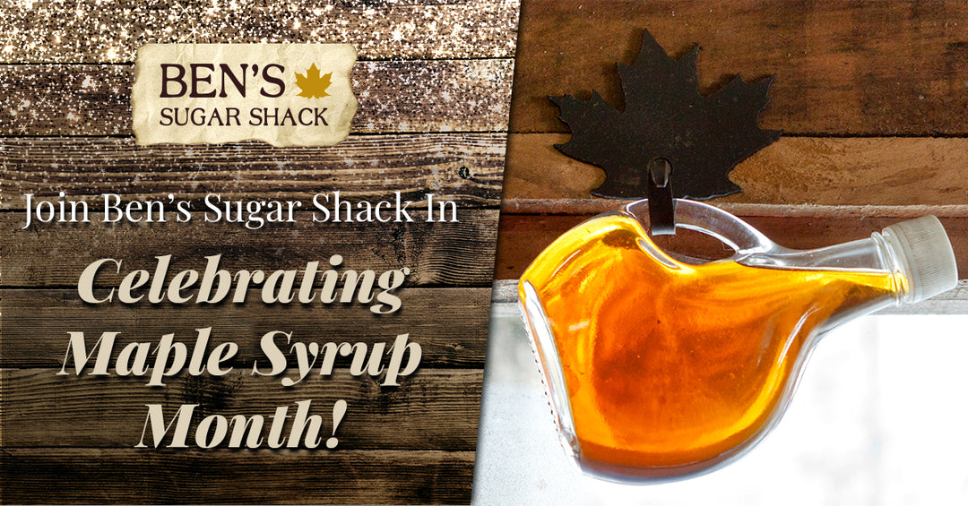 Join Ben's Sugar Shack In Celebrating Maple Syrup Month!