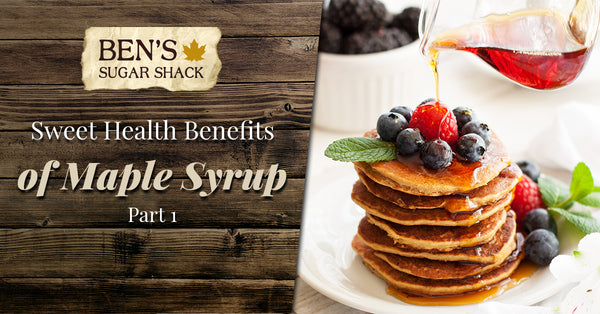 Sweet Health Benefits of Maple Syrup, Part 1