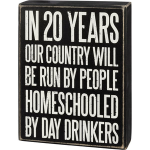"Box Sign ""Homeschooled By Day Drinkers"""