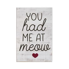 Wooden Sign 'You had Me At Meow'