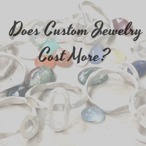 Does Custom Jewelry Cost More?