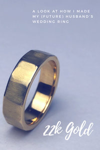 I Made My (Future) Husband's Wedding Band - Here's a Look at my First 22K Yellow Gold Piece