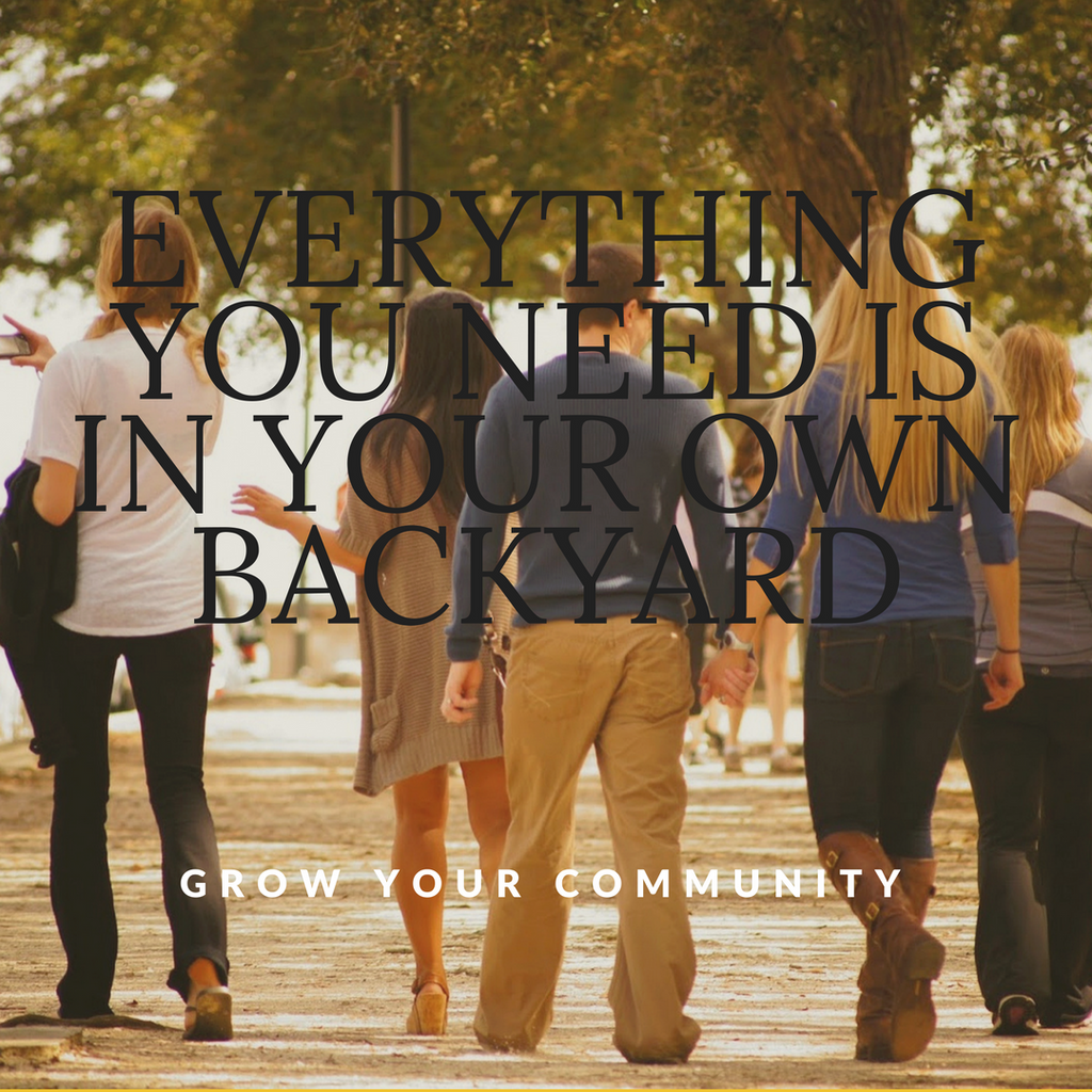 Everything You Need Is in Your Own Backyard - Grow Your Community