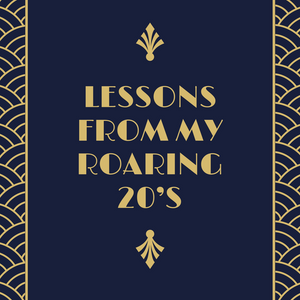Lessons from my Roaring 20's