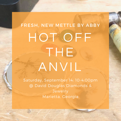 HOT OFF THE ANVIL // Fresh, New Mettle by Abby Jewelry Event 9/2019
