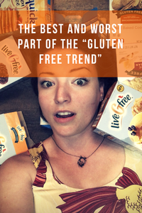"The Best (and the Worst) Part about the Gluten Free ""Trend"""