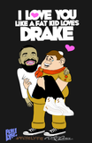 I Love You like a Fat Kid Loves Drake print