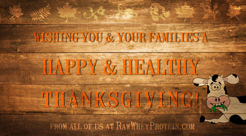 Happy Thanksgiving from all of us at RawWheyProtein.com!