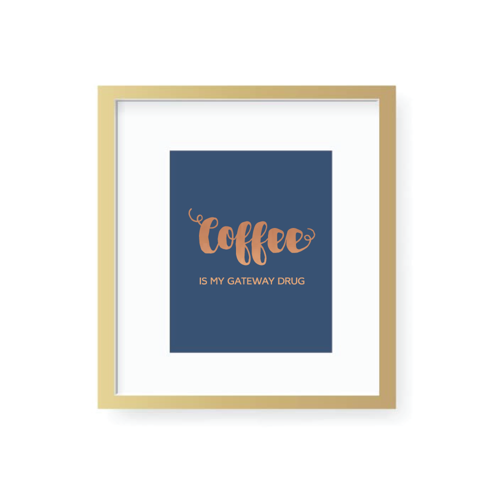 Gold Foil Coffee Art Print 8 x 10 Gateway Drug