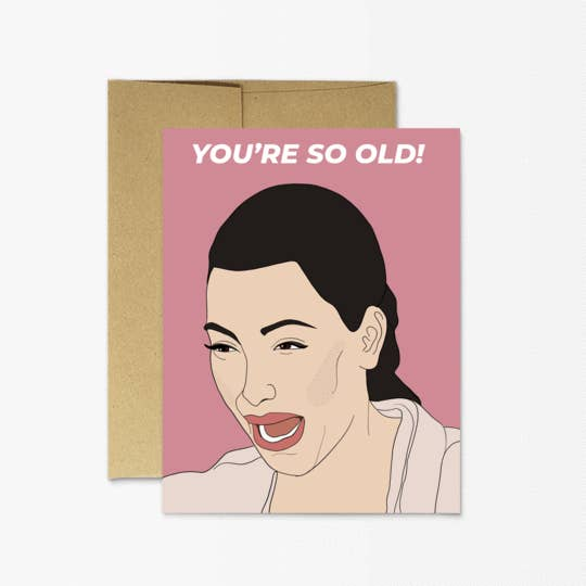 Party Mountain Kim You're So Old Card