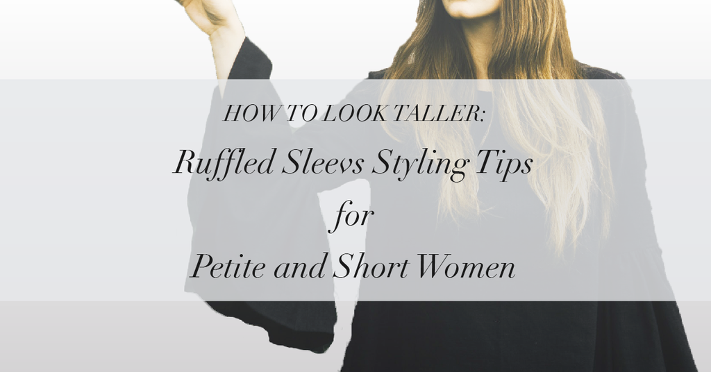 How to Look Taller: Style Tips Every Petite Women Should Know — Ruffled Sleeves MADEIRA - Petite women clothing