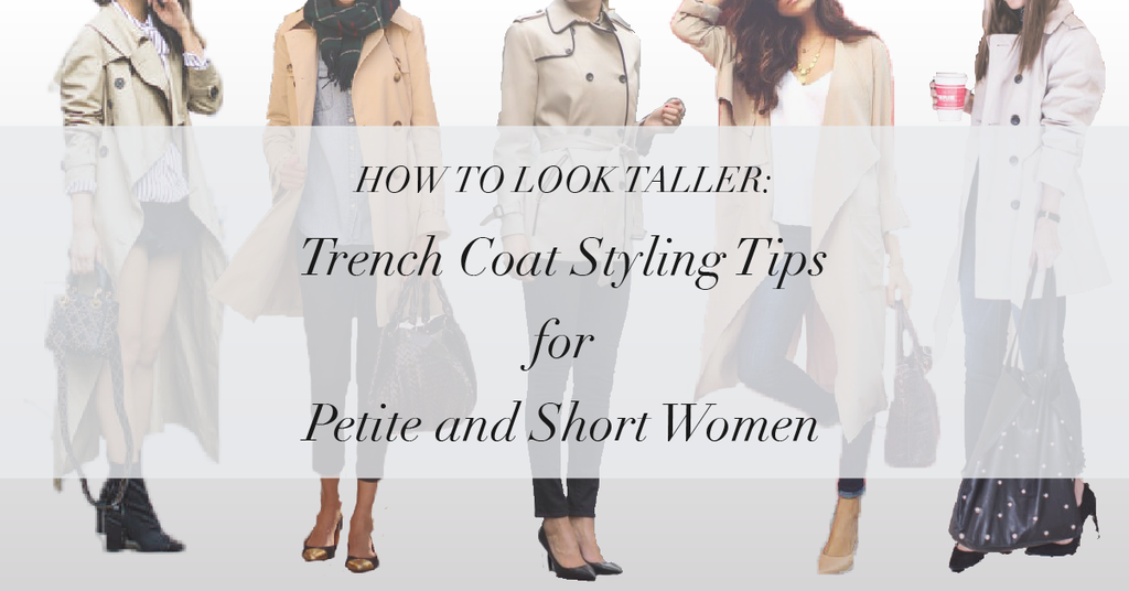cd927204438 How to Look Taller  Style Tips Every Petite Woman Should Know — Trench Coat