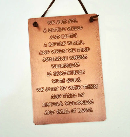 We Are All a Little Weird - Etched Copper Plaque