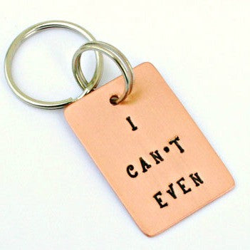 Copper Key Chain - I Can't Even