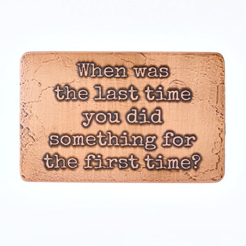 When was the last time you did something for the first time? - Etched Wallet Card