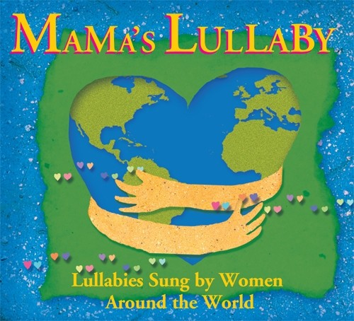 Mama's Lullaby - Lullabies Sung by Women Around the World