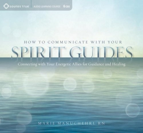 How to Communicate with Your Spirit Guides by Marie Manuchehri