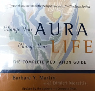 Change your Aura, Change your Life By: Barbara Y Martin & Dimitri Moraitis