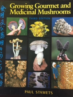 Growing Gourmet and Medicinal Mushrooms - Paul Stamets