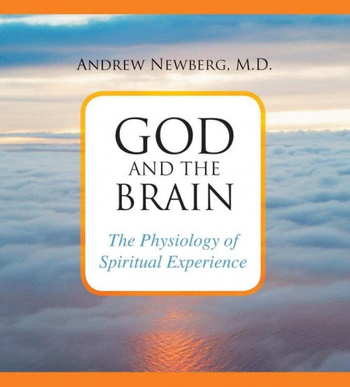 God and the Brain - Andrew Newberg, M.D.