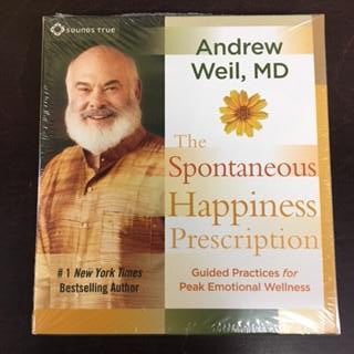 The Spontaneous Happiness Prescription - Andrew Weil MD