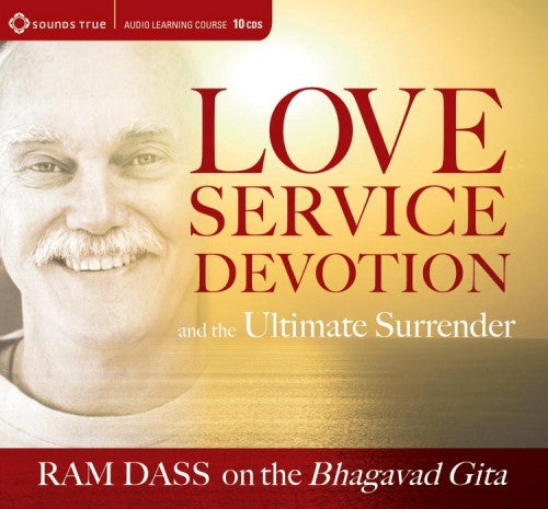 Love Service Devotion and the Ultimate Surrender - Ram Dass
