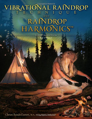 Vibrational Raindrop Technique & Raindrop Harmonics: 4th Edition (Revised)