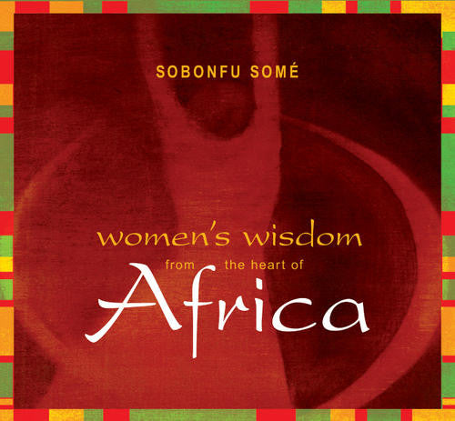 Women's Wisdom from the Heart of Africa - Sobonfu Somé
