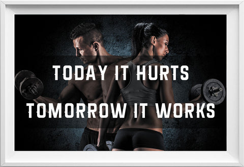 Today it hurts, tomorrow it works (Fitness motivation picture)