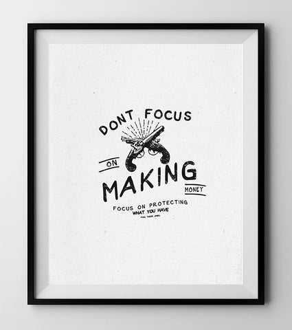 DON'T FOCUS ON MAKING MONEY