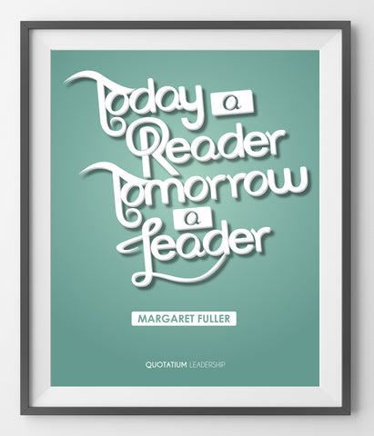 Today a reader, tomorrow a leader - QUOTATIUM - 1
