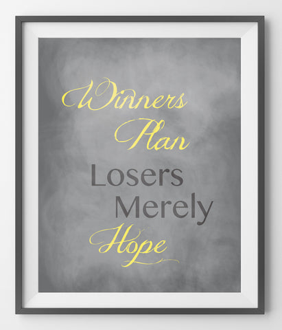 Winners plan, losers merely hope.