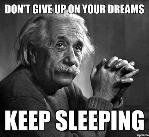 Keep sleeping - Albert Einstein