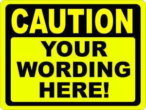Caution Your Wording Here Custom Designed Sign - Signs & Decals by SalaGraphics