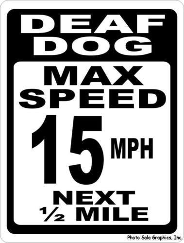 Deaf Dog Max Speed 15 MPH Next 1/2 Mile Sign - Signs & Decals by SalaGraphics