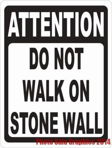 Attention Do Not Walk on Stone Wall Sign