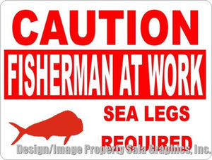 Caution Fisherman at Work Sea Legs Required Sign - Signs & Decals by SalaGraphics